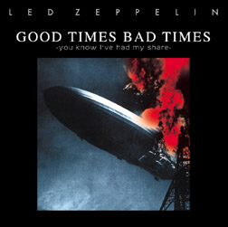Led Zeppelin Good Times Bad Times 171 Classic Rock Review