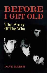 Before I Get Old: The Story Of The Who by Dave Marsh (1983)