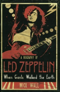 When Giants Walked The Earth: A Biography Of Led Zeppelin by Mick Wall (2010)