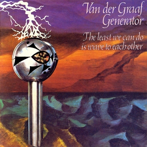 Van-der-Graaf-Generator-The-Least-We-Can-Do-Is-Wave-To-Each-Other