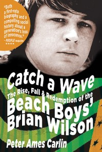 Catch a Wave: The Rise, Fall, and Redemption of the Beach Boys' Brian Wilson by Peter Ames Carlin (2007)